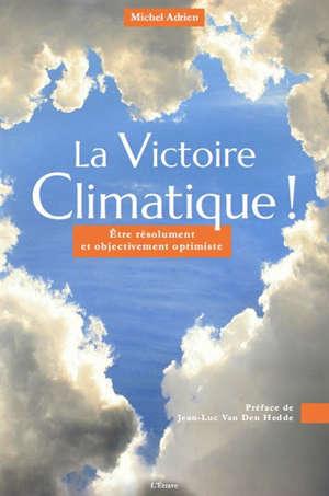 La victoire climatique ! : être résolument et objectivement optimiste