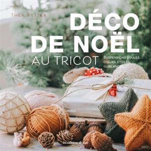 Déco de Noël au tricot : suspensions boules, coeurs, étoiles, guirlandes...