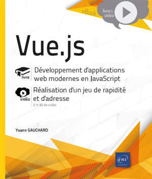 Vue.js : développement d'applications web modernes en JavaScript, réalisation d'un jeu de rapidité et d'adresse