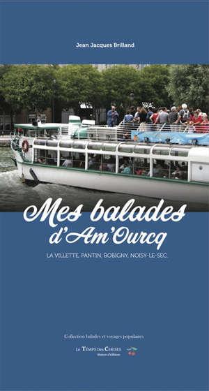Mes balades d'Am'Ourcq : la Villette, Pantin, Bobigny, Noisy-le-sec