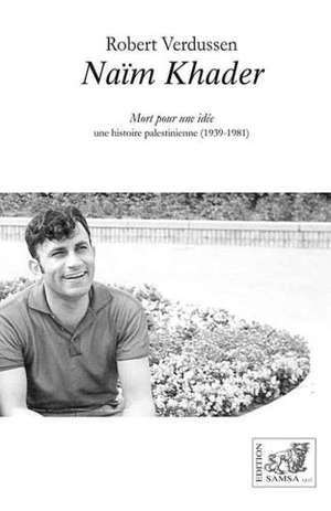 Naïm Khader : mort pour une idée : une histoire palestinienne (1939-1981-2021)