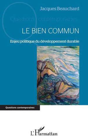 Le bien commun : enjeu politique du développement durable