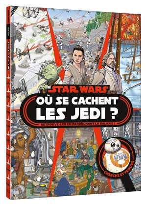 Star wars : où se cachent les Jedi ? : retrouve-les en parcourant la galaxie !