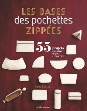 Les bases des pochettes zippées : 55 projets en couture : droite et courbes