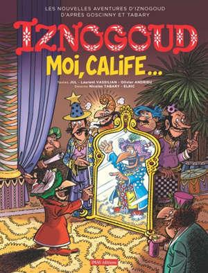 Les nouvelles aventures d'Iznogoud d'après Goscinny et Tabary. Vol. 31. Moi, calife...