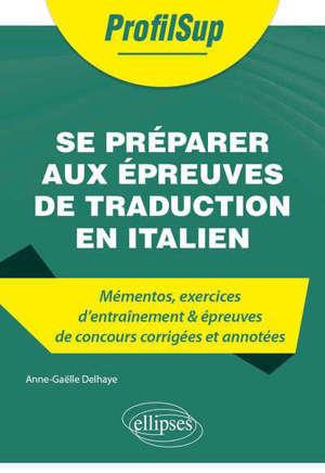 Se préparer aux épreuves de traduction en italien : mémentos, exercices d'entraînement & épreuves de concours corrigées et annotées