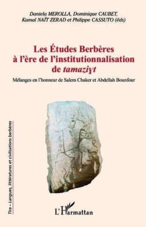 Les études berbères à l'ère de l'institutionnalisation de tamaziyt : mélanges en l'honneur de Salem Chaker et Abdellah Bounfour