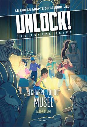 Unlock ! : les Escape Geeks. Echappe-toi du musée