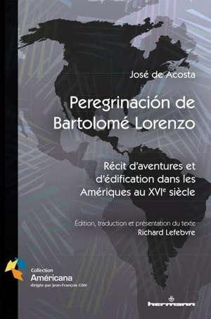 Peregrinacion de Bartolomé Lorenzo : récit d'aventures et d'édification dans les Amériques au XVIe siècle