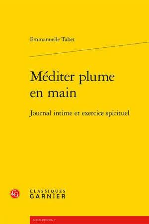 Méditer plume en main : journal intime et exercice spirituel