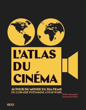L'atlas du cinéma : autour du monde en 360 films : du Cuirassé Potemkine à Star Wars