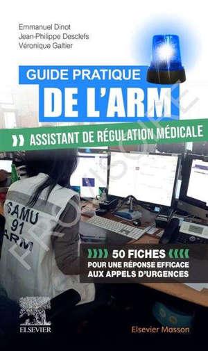 Guide pratique de l'ARM : assistant de régulation médicale : 50 fiches pour une réponse efficace aux appels d'urgences