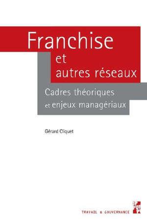 Franchise et autres réseaux : cadres théoriques et enjeux managériaux