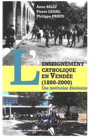 L'enseignement catholique en Vendée (1880-2000) : une institution diocésaine
