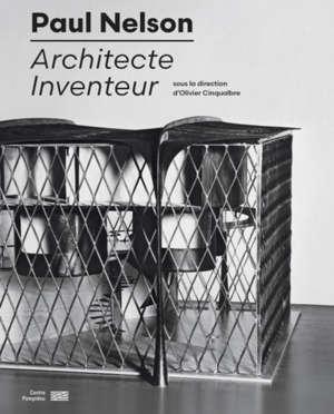 Paul Nelson : architecte inventeur : exposition, Paris, Centre national d'art et de culture Georges Pompidou, du 29 septembre 2021 au 22 février 2022
