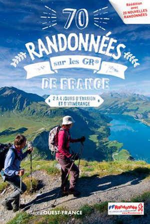 70 randonnées sur les GR de France : 2 à 4 jours d'évasion et d'itinérance