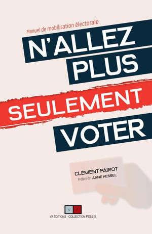 N'allez plus seulement voter : manuel de mobilisation électorale