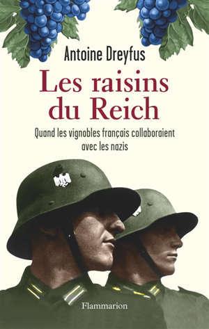 Les raisins du Reich : quand les vignobles français collaboraient avec les nazis