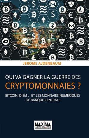 Qui va gagner la guerre des cryptomonnaies ? : bitcoin, diem... et les monnaies numériques de banque centrale