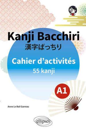 Kanji bacchiri : cahier d'activités A1 : 55 kanji