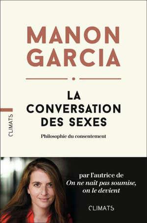 La conversation des sexes : philosophie du consentement