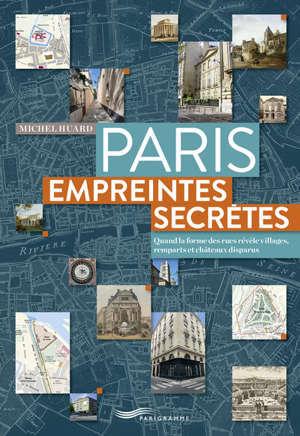 Paris, empreintes secrètes : quand la forme des rues révèle villages, remparts et châteaux disparus