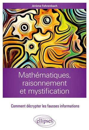 Mathématiques, raisonnement et mystification : comment décrypter les fausses informations