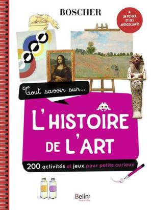 Tout savoir sur... l'histoire de l'art : 200 activités et jeux pour petits curieux