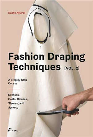 Fashion draping techniques. Vol. 2. A step by step course : dresses, coats, blouses, sleeves, ans jackets