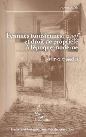 Femmes tunisiennes, waqf et droit de propriété à l'époque moderne : XVIIIe-XIXe siècles