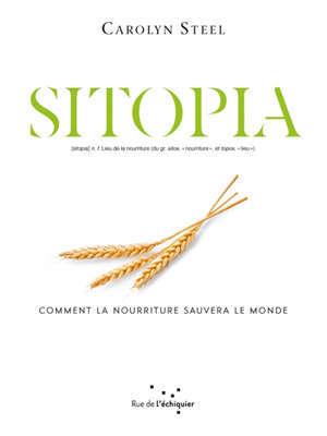Sitopia : comment la nourriture sauvera le monde