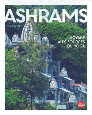 Ashrams : voyage aux sources du yoga