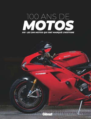 100 ans de motos : les 200 motos qui ont marqué l'histoire