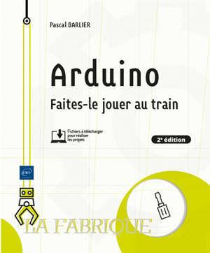 Arduino : faites-le jouer au train
