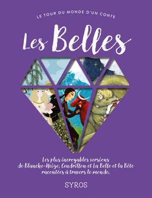 Les belles : les plus incroyables versions de Blanche-Neige, Cendrillon et La Belle et la Bête racontées à travers le monde