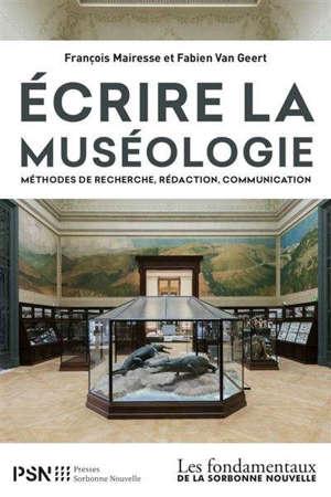Ecrire la muséologie : méthodes de recherche, rédaction, communication