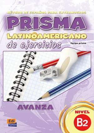 Prisma latinoamericano de ejercicios avanza, nivel B2 : metodo de espanol para extranjeros