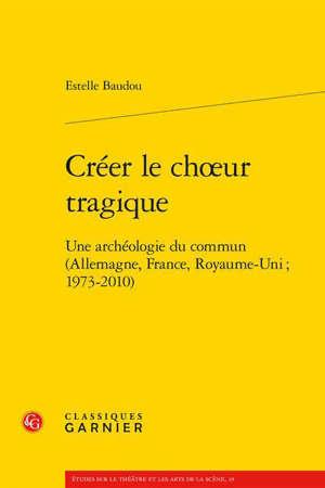 Créer le choeur tragique : une archéologie du commun (Allemagne, France, Royaume-Uni, 1973-2010)