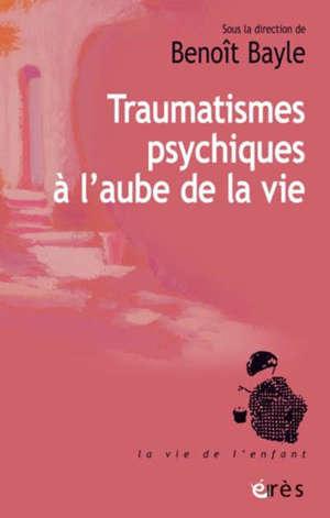 Traumatismes psychiques à l'aube de la vie