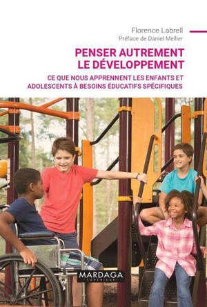 Penser autrement le développement : ce que nous apprennent les enfants et adolescents à besoins éducatifs spécifiques