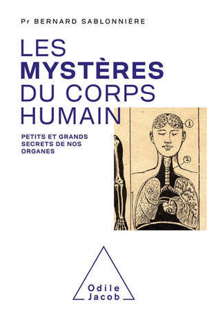 Les mystères du corps humain : petits et grands secrets de nos organes