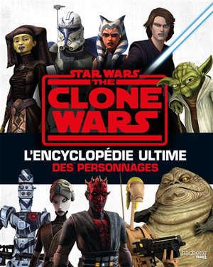 Star Wars : The Clone Wars : l'encyclopédie ultime des personnages