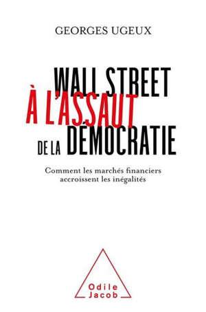 Wall Street à l'assaut de la démocratie : comment les marchés financiers exacerbent les inégalités