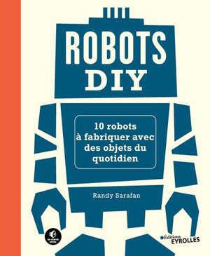 Robots DIY : 10 robots à fabriquer chez soi