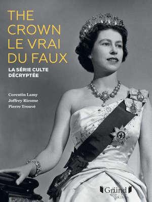 The crown : le vrai du faux : la série culte décryptée