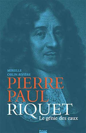 Pierre-Paul Riquet : le génie des eaux