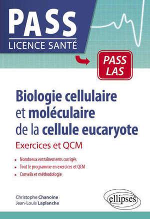 Biologie cellulaire et moléculaire de la cellule eucaryote : exercices et QCM : Pass LAS