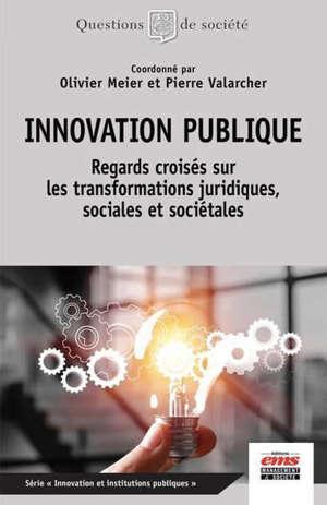 Innovation publique : regards croisés sur les transformations juridiques, sociales et sociétales