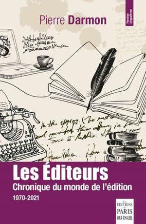 Les éditeurs : chronique du monde de l'édition : 1970-2021