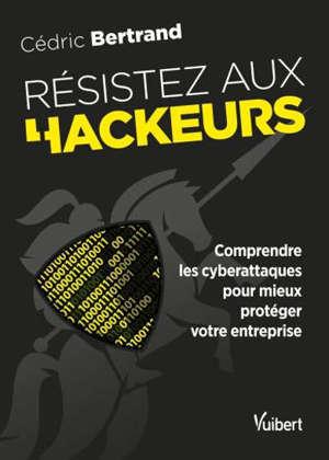 Résistez aux hackeurs : comprendre les cyberattaques pour mieux protéger votre entreprise